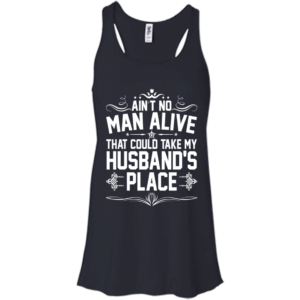 Ain't No Man Alive That Could Take My Husband's Place T-Shirt