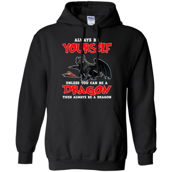 Always Be Yourself Unless You Can Be A Dragon Shirt, Sweatshirt