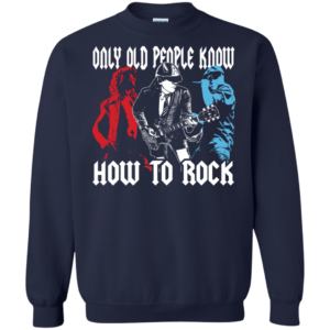 AC-DC – Only Old People Know How To Rock Shirt, Sweatshirt