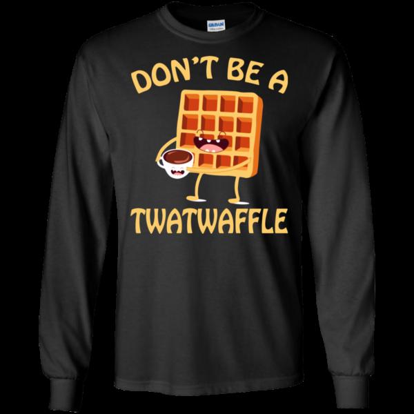 Don't Be A Twatwaffle Shirt, Hoodie, Tank