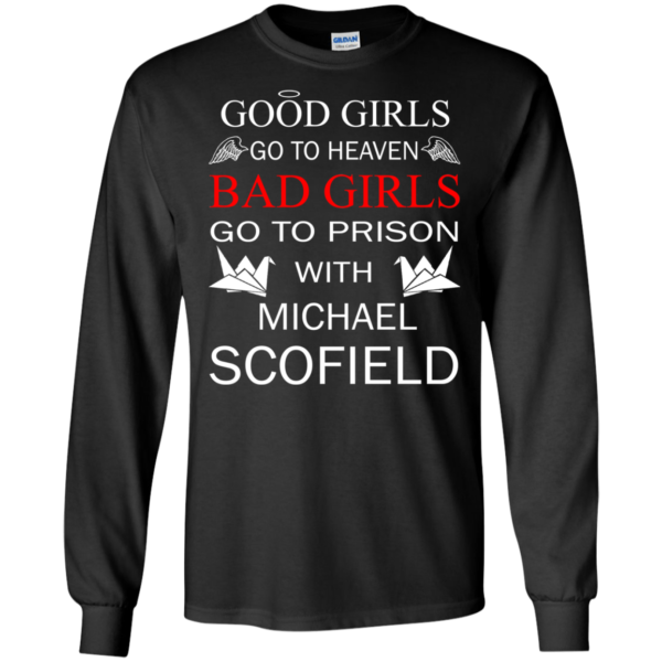 Good Girls Go To Heaven Bad Girls Go To Prison With Michael Scofield Shirt, Hoodie