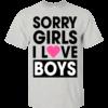 Sorry Girls I Love Boys Shirt, Hoodie