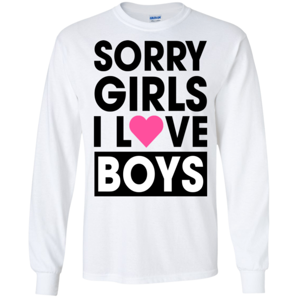 Sorry Girls I Love Boys Shirt, Hoodie