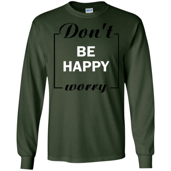 Don't Worry – Be Happy Shirt, Hoodie, Tank