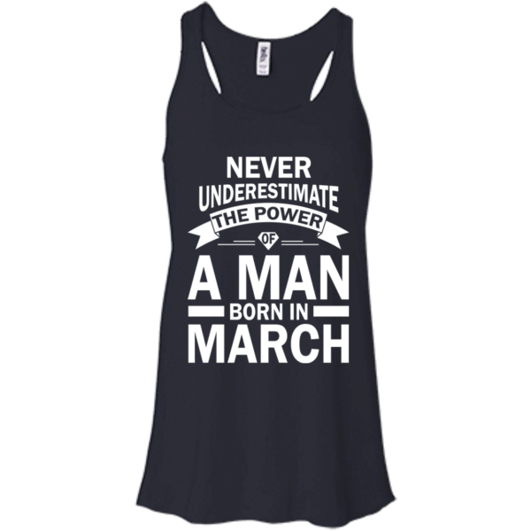 Never Underestimate The Power Of A Man Born In March T-shirt