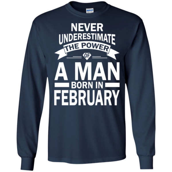 Never Underestimate The Power Of A Man Born In February T-shirt