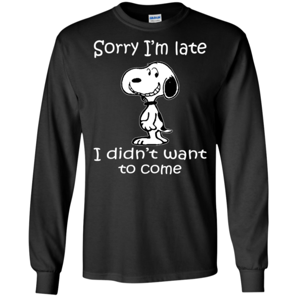 Snoopy – Sorry I'm Late I Didn't Want To Come Shirt, Hoodie, Tank