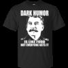 Dark Humor Is Like Food Not Everyone Gets It Shirt, Hoodie, Tank