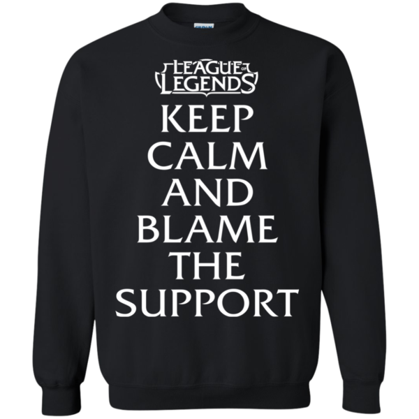 League of Legends – Keep Calm And Blame The Support Shirt, Hoodie
