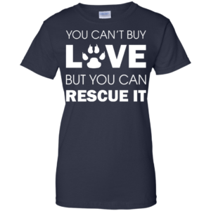 You Can't Buy Love But You Can Rescue It Shirt, Hoodie