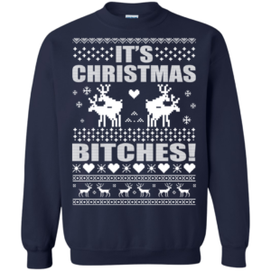 It's Christmas Bitches Sweater