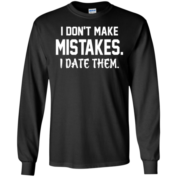 I Don't Maje Mistakes – I Date Them Shirt, Hoodie, Tank