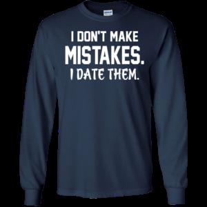 I Don't Maje Mistakes – I Date Them Shirt, Hoodie, Tank
