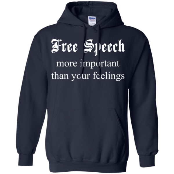 Free Speech More Important Than Your Fellings Shirt, Hoodie