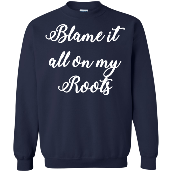 Blame It All On My Roots Shirt, Hoodie, Tank