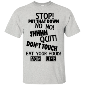 Stop Put That Down – Don't Touch – Eat Your Food Shirt, Hoodie