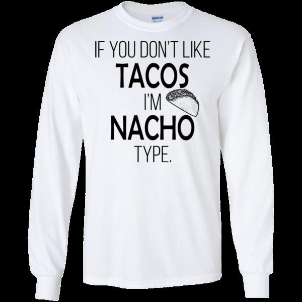 If You Don't Like Tacos I'm Nacho Type Shirt, Hoodie, Tank