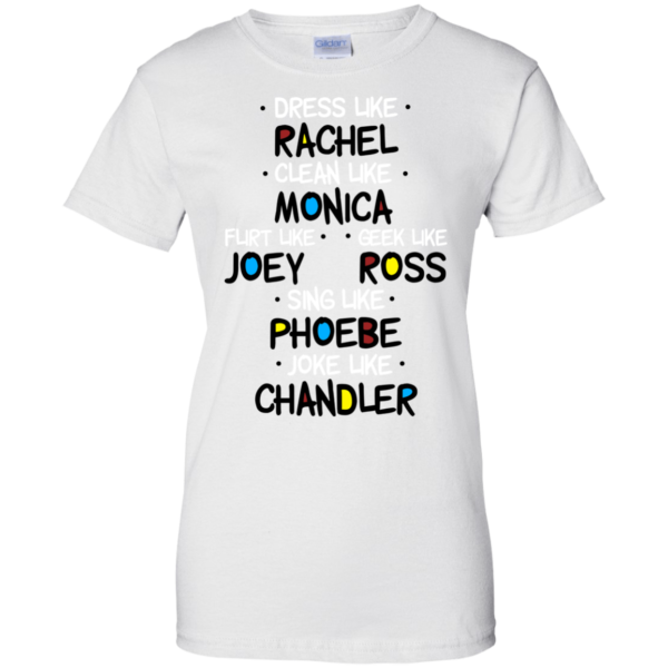 Dress Like Rachel – Clean Like Monica – Flirt Like Joey Shirt, Hoodie
