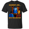 Dammit Jim – He's The Doctor Shirt, Hoodie, Tank