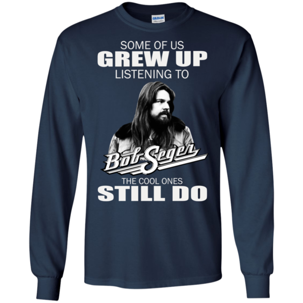 Some Of Us Grew Up Listening To Bob Seger Shirt, Hoodie