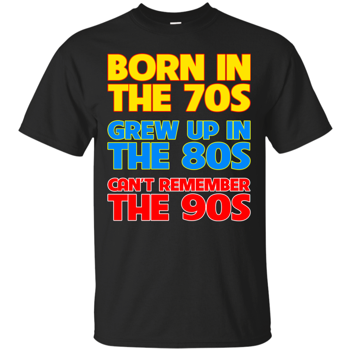 2b13e2a21d19 Born In The 70s - Grew Up In The 80s - Can t Remember The 90s T-shirt
