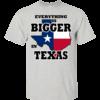 Everything Is Bigger In Texas Shirt, Hoodie, Tank