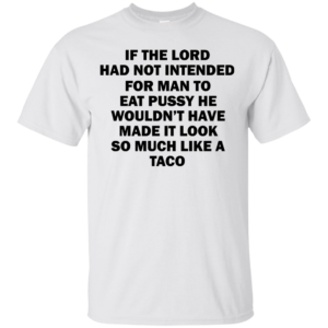 If The Lord Had Not Intended For Man To Eat Pussy Shirt
