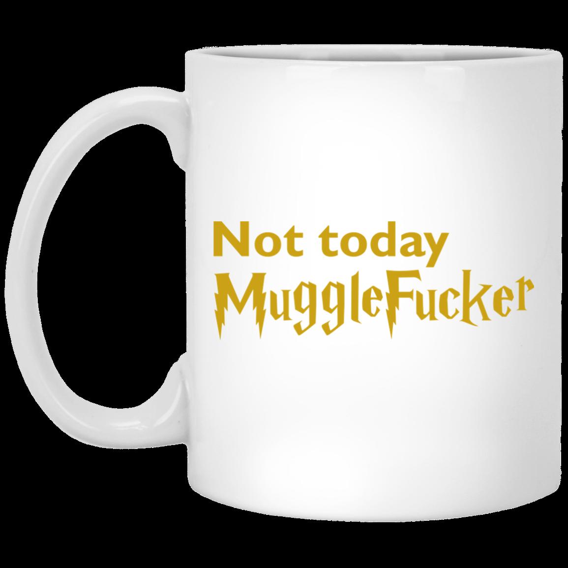 a0f66ba92e6 Not Today MuggleFucker Mugs   Allbluetees.com