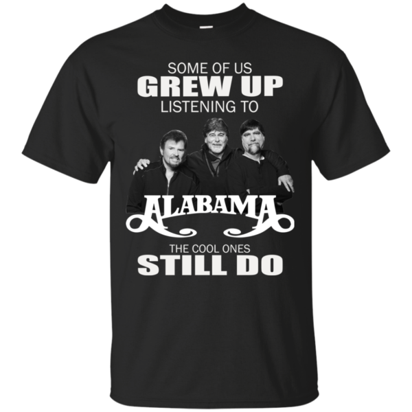 Some Of Us Grew Up Listen To Alabama Shirt, Hoodie, Tank