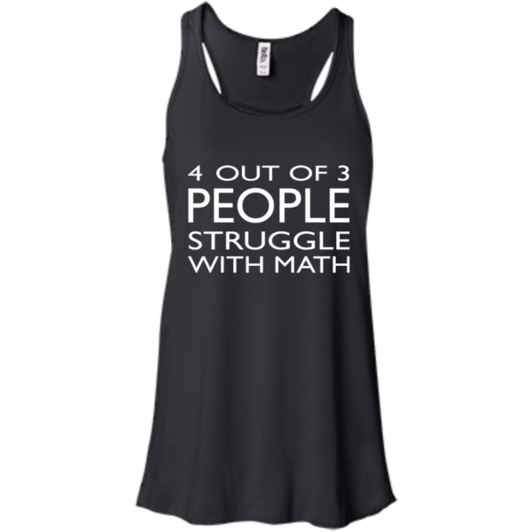 4 Out Of 3 People Struggle With Math Shirt, Hoodie, Tank