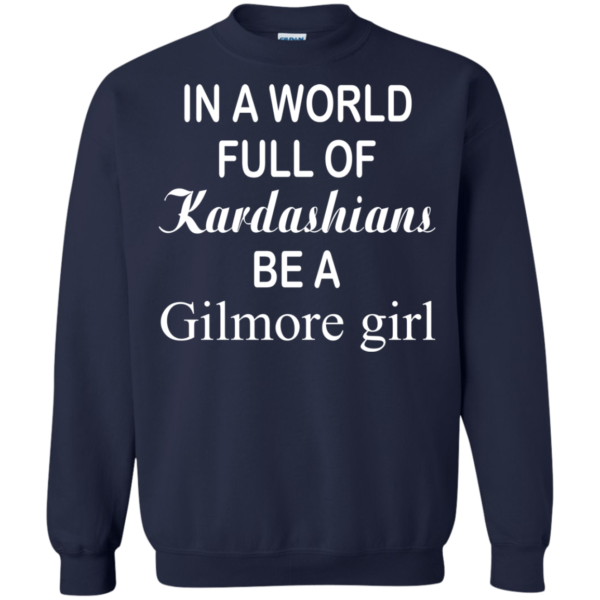 In a world full of kardashians – Be a Gilmore Girl T-shirt