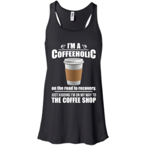 I'm A Coffeeholic On The Road To Recovery Shirt, Hoodie, Tank