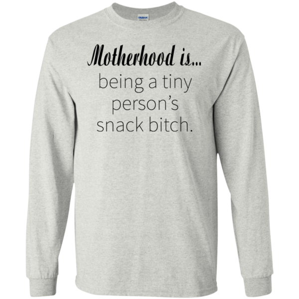 Motherhood Is Being A Tiny Person's Snack Bitch T-shirt