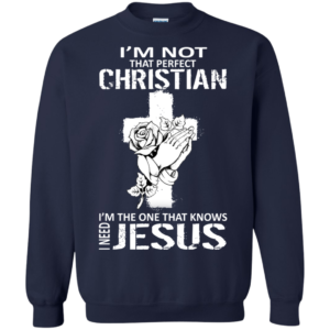 I'm Not That Perfect Christian – I'm The One That Knows I Need Jesus T-Shirt