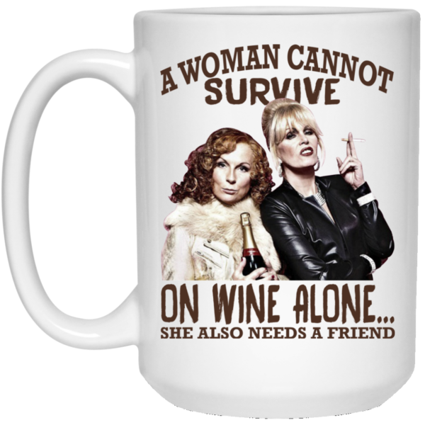 A Woman Cannot Survive On Wine Alone Mugs