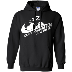 Snoopy – Can't Someone Else Just Do It Shirt, Hoodie, Tank