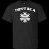 Don't Be A Snow Shirt, Hoodie, Tank