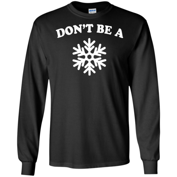 Don't Be A Snow Shirt, Hoodie, Tank
