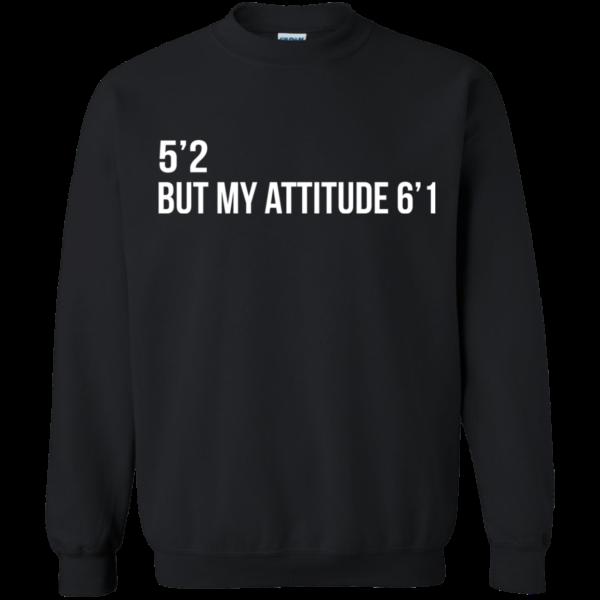5'2 But My Attitude 6'1 Shirt, Hoodie