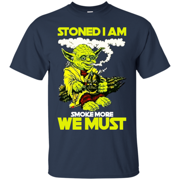 Stoned I Am Smoke More We Must Shirt, Hoodie, Tank