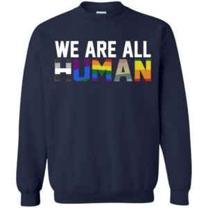 We Are All Human Shirt, Hoodie, Tank