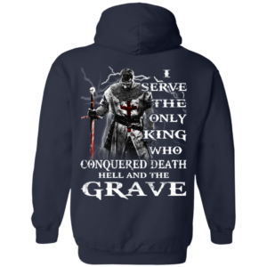 I Serve The Only King Who Conquered Death Hell And The Grave Shirt