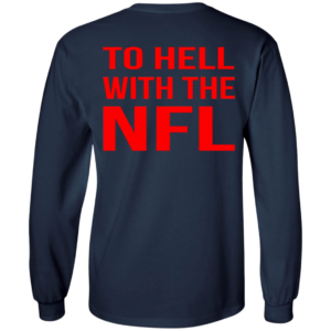 To Hell With The NFL Shirt, Hoodie, Tank
