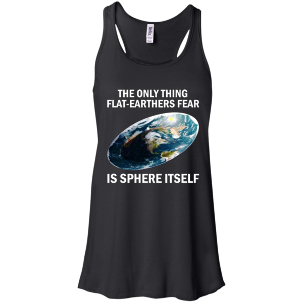 The Only Thing Flat-Earthers Fear Is Sphere Itself Shirt, Hoodie