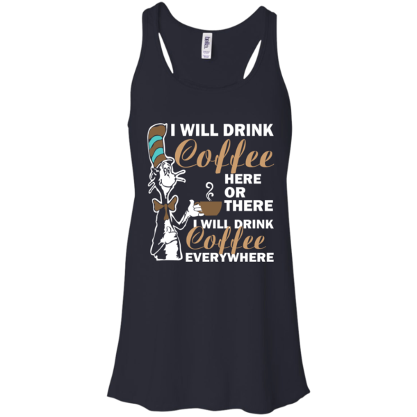 I Will Drink Coffee Here Or There I Will Drink Coffee Everywhere T-Shirt