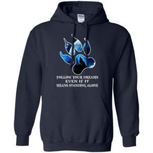 Follow Your Dreams Even If It Means Standing Alone Shirt, Hoodie