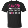 Cancer Been There Beat That Shirt, Hoodie, Tank
