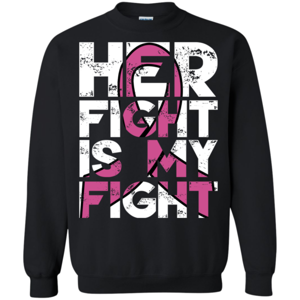 Breast Cancer – Her Fight Is My Fight Shirt, Hoodie, Tank