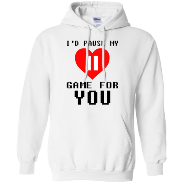 I'd Pause My Game For You Shirt, Hoodie, Tank