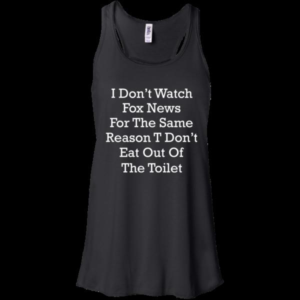 I Don't Watch Fox News For The Same Reason Shirt, Hoodie